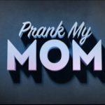 Prank My Mom lifetime